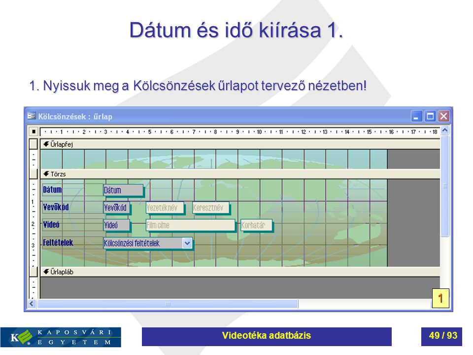 Dátum és idő kiírása 1. 1. Nyissuk meg a Kölcsönzések űrlapot tervező nézetben! 1. Videotéka adatbázis.