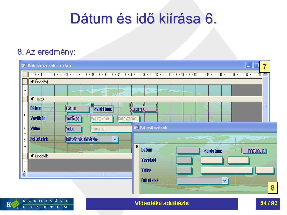 Dátum és idő kiírása 6. 8. Az eredmény: 7 8 Videotéka adatbázis