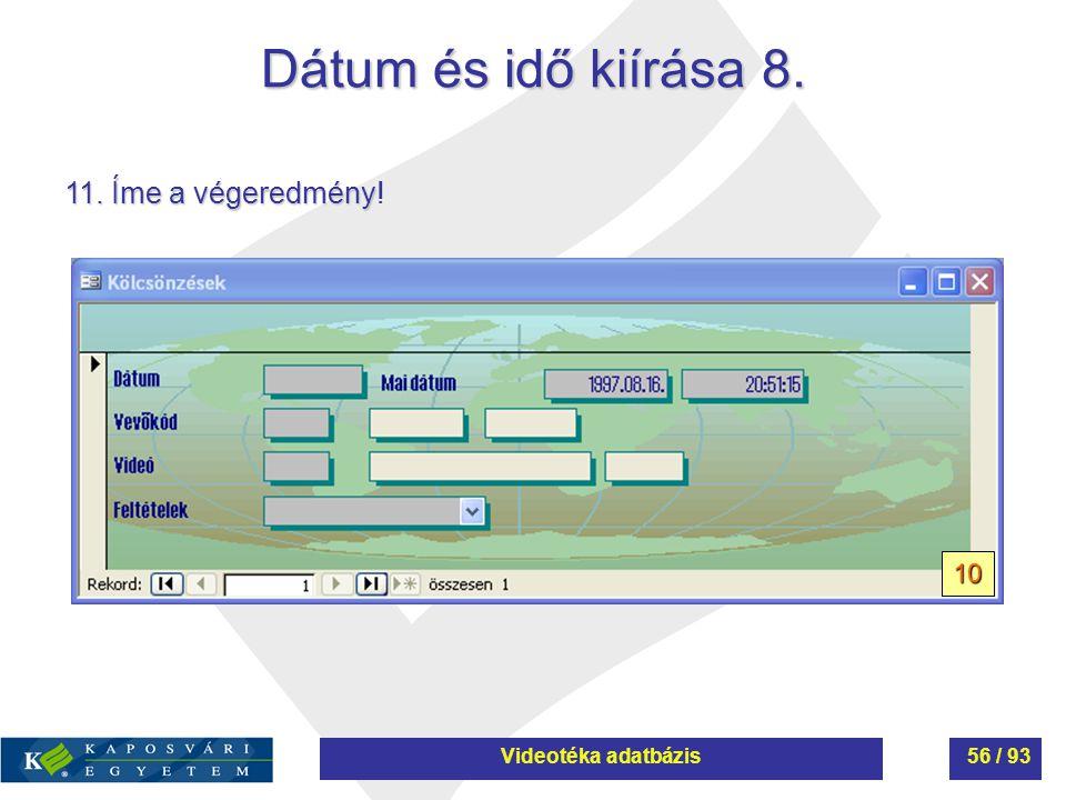 Dátum és idő kiírása 8. 11. Íme a végeredmény! 10 Videotéka adatbázis