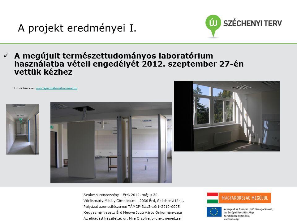A projekt eredményei I. A megújult természettudományos laboratórium használatba vételi engedélyét 2012. szeptember 27-én vettük kézhez.