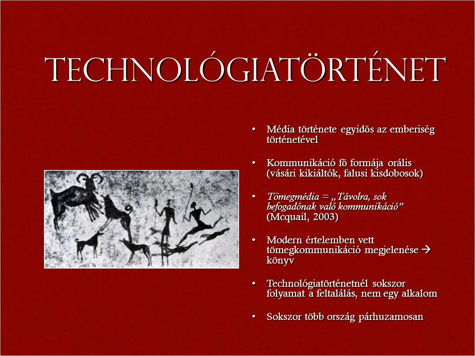 Technológiatörténet Média története egyidős az emberiség történetével