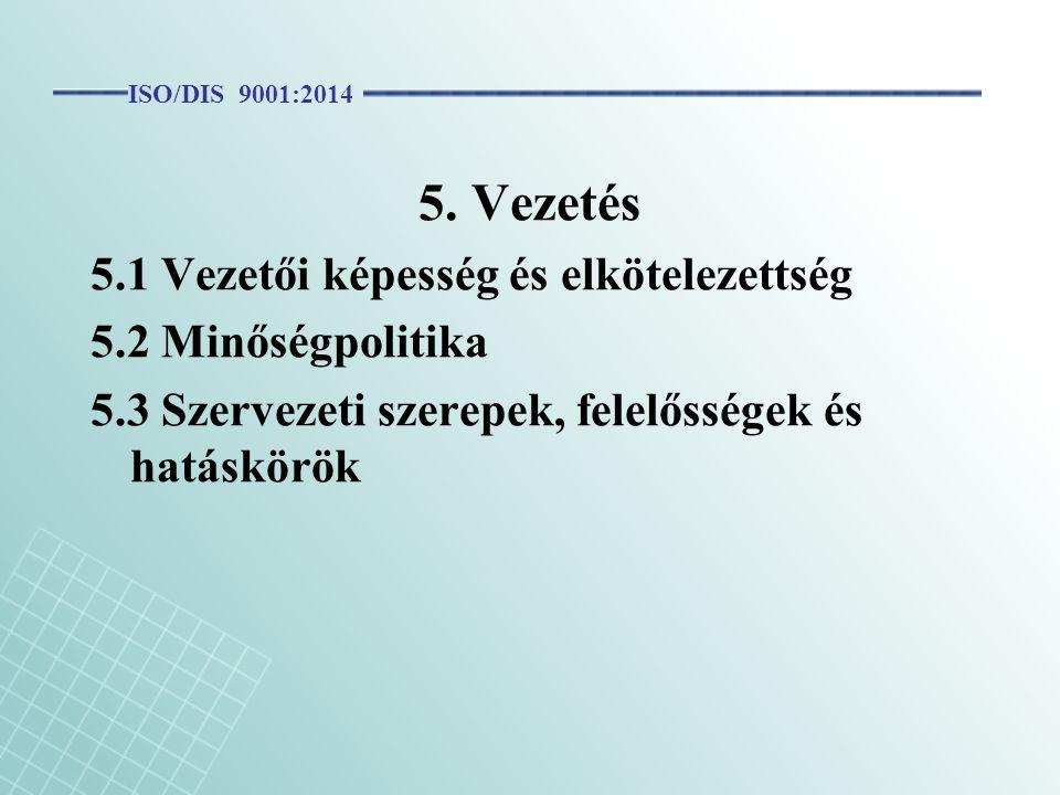 5. Vezetés 5.1 Vezetői képesség és elkötelezettség 5.2 Minőségpolitika