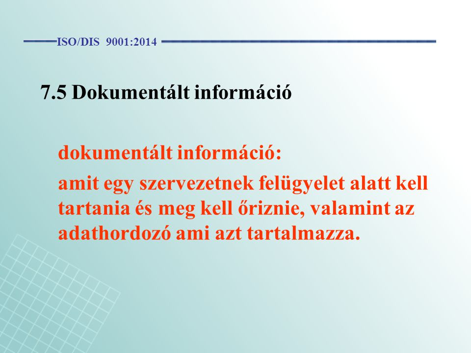 7.5 Dokumentált információ dokumentált információ: