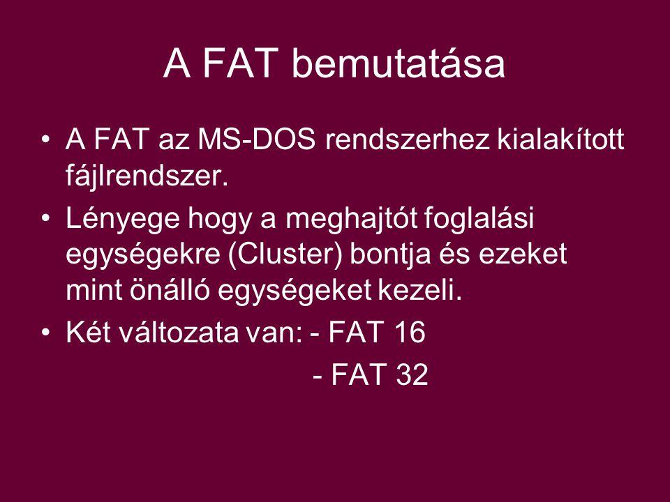 A FAT bemutatása A FAT az MS-DOS rendszerhez kialakított fájlrendszer.