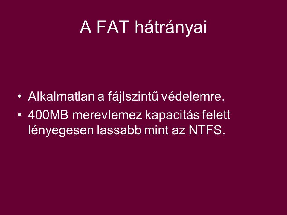 A FAT hátrányai Alkalmatlan a fájlszintű védelemre.
