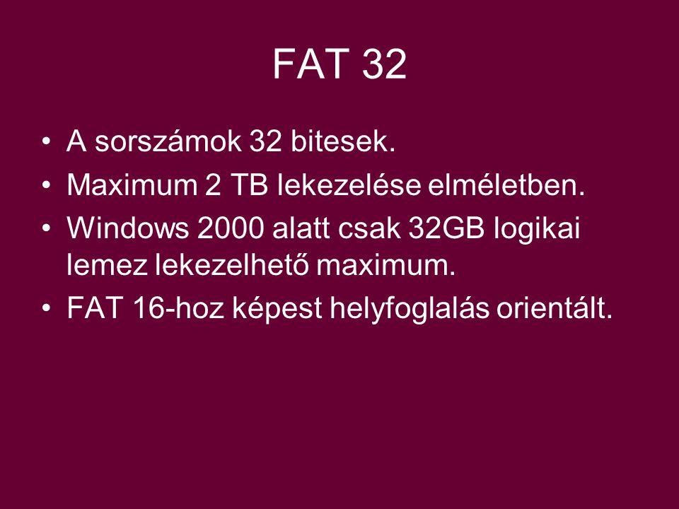 FAT 32 A sorszámok 32 bitesek. Maximum 2 TB lekezelése elméletben.