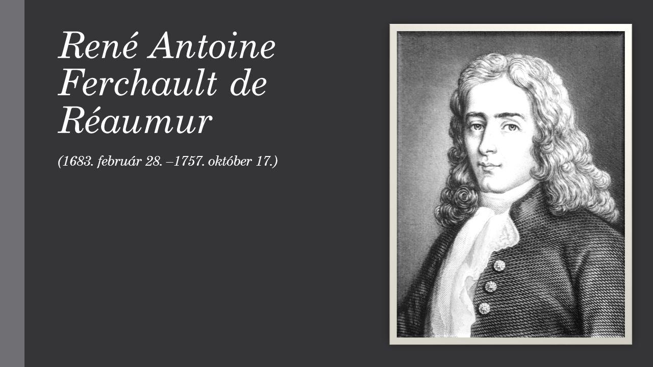 René Antoine Ferchault de Réaumur (1683. február 28. –1757. október 17