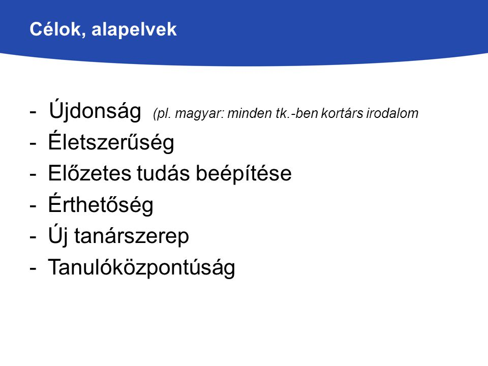 - Újdonság (pl. magyar: minden tk.-ben kortárs irodalom Életszerűség