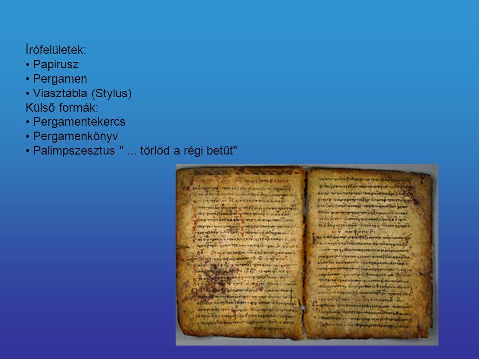 Írófelületek: • Papirusz. • Pergamen. • Viasztábla (Stylus) Külső formák: • Pergamentekercs. • Pergamenkönyv.