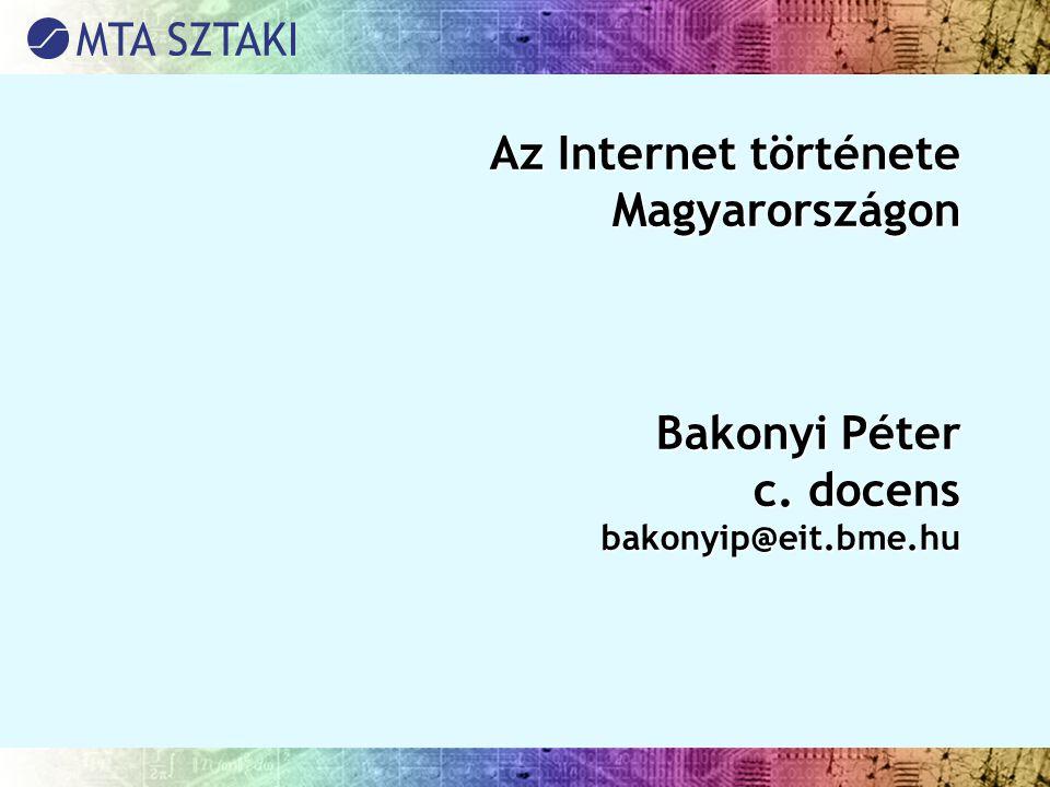 Az Internet története Magyarországon Bakonyi Péter c