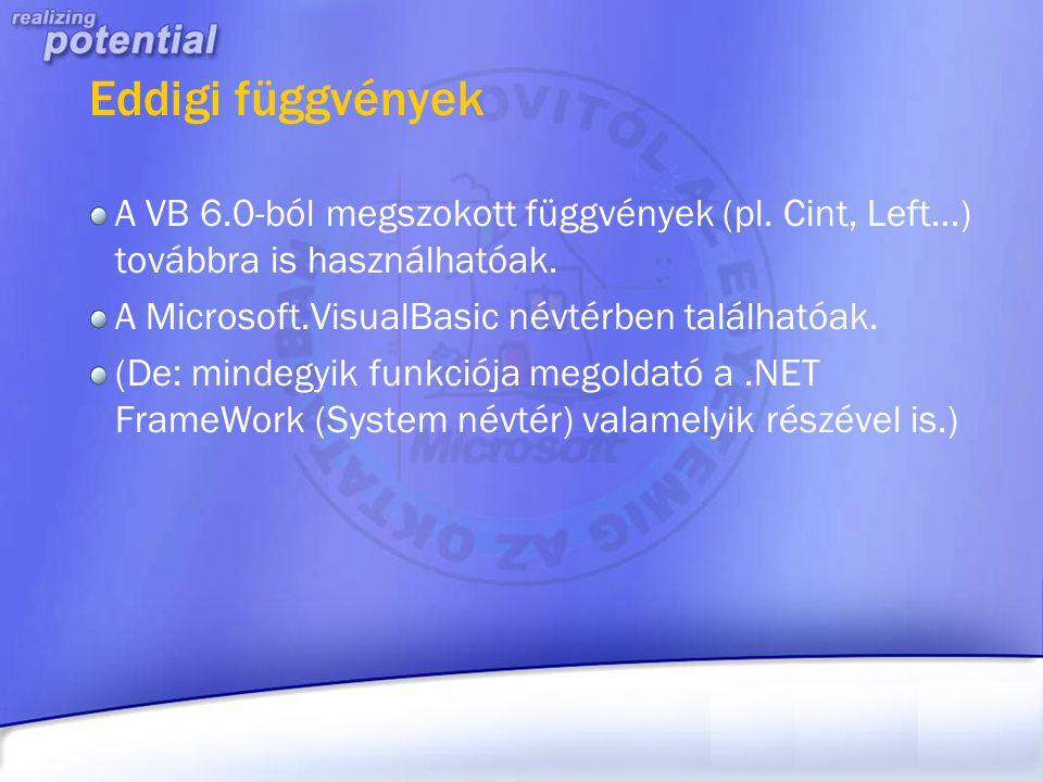 Eddigi függvények A VB 6.0-ból megszokott függvények (pl. Cint, Left…) továbbra is használhatóak. A Microsoft.VisualBasic névtérben találhatóak.