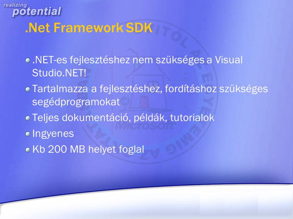 .Net Framework SDK .NET-es fejlesztéshez nem szükséges a Visual Studio.NET! Tartalmazza a fejlesztéshez, fordításhoz szükséges segédprogramokat.