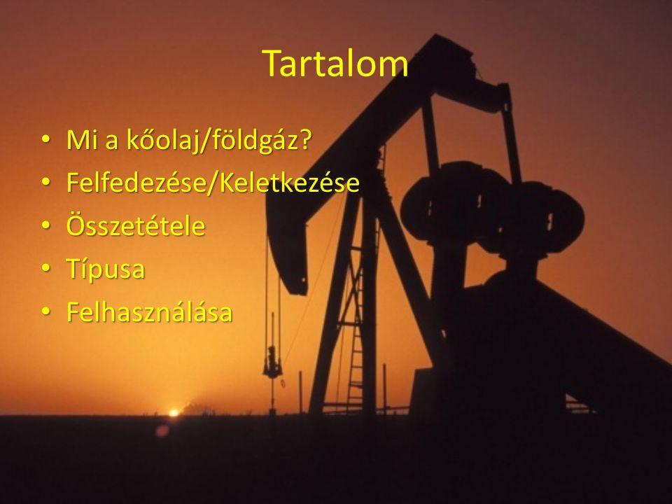 Tartalom Mi a kőolaj/földgáz Felfedezése/Keletkezése Összetétele