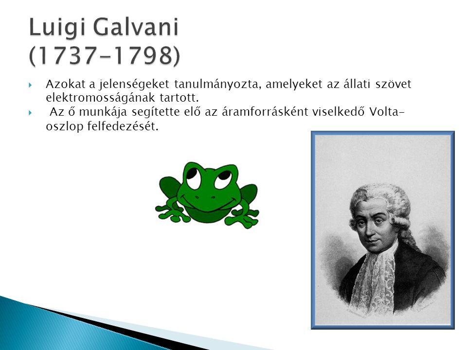 Luigi Galvani (1737-1798) Azokat a jelenségeket tanulmányozta, amelyeket az állati szövet elektromosságának tartott.