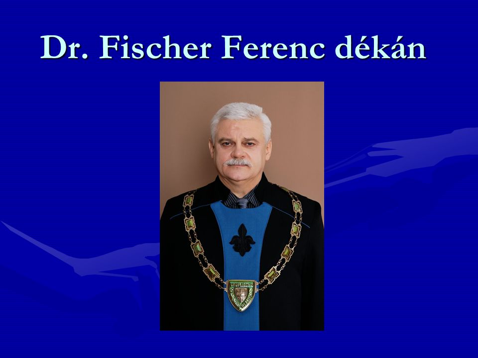 Dr. Fischer Ferenc dékán