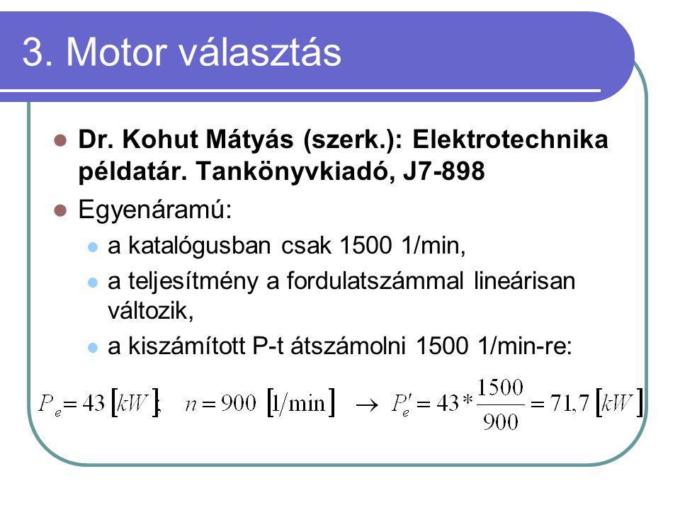 3. Motor választás Dr. Kohut Mátyás (szerk.): Elektrotechnika példatár. Tankönyvkiadó, J7-898. Egyenáramú: