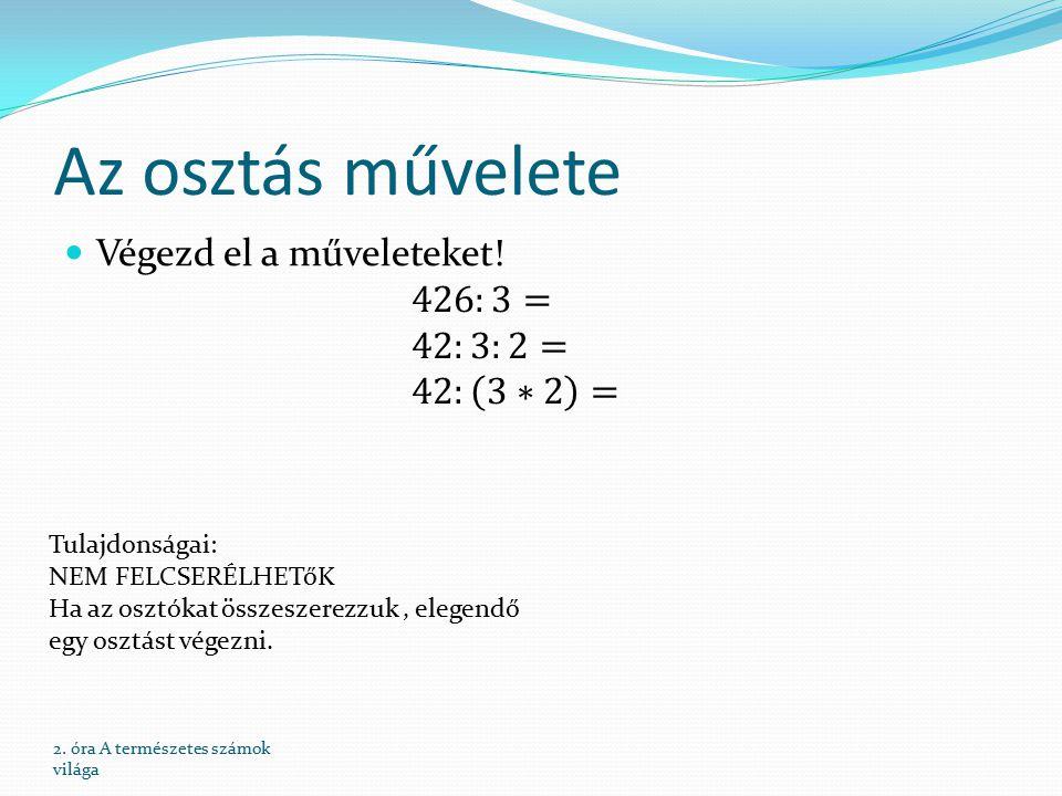 Az osztás művelete Végezd el a műveleteket! 426:3= 42:3:2= 42: 3∗2 =