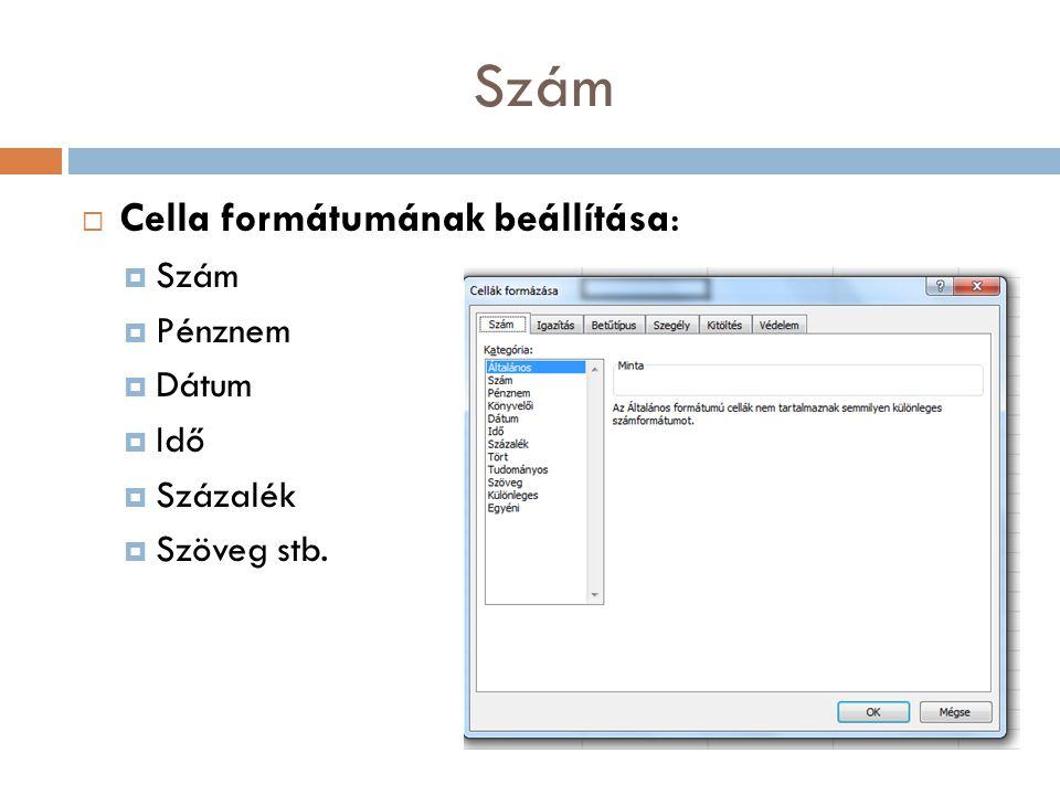Szám Cella formátumának beállítása: Szám Pénznem Dátum Idő Százalék