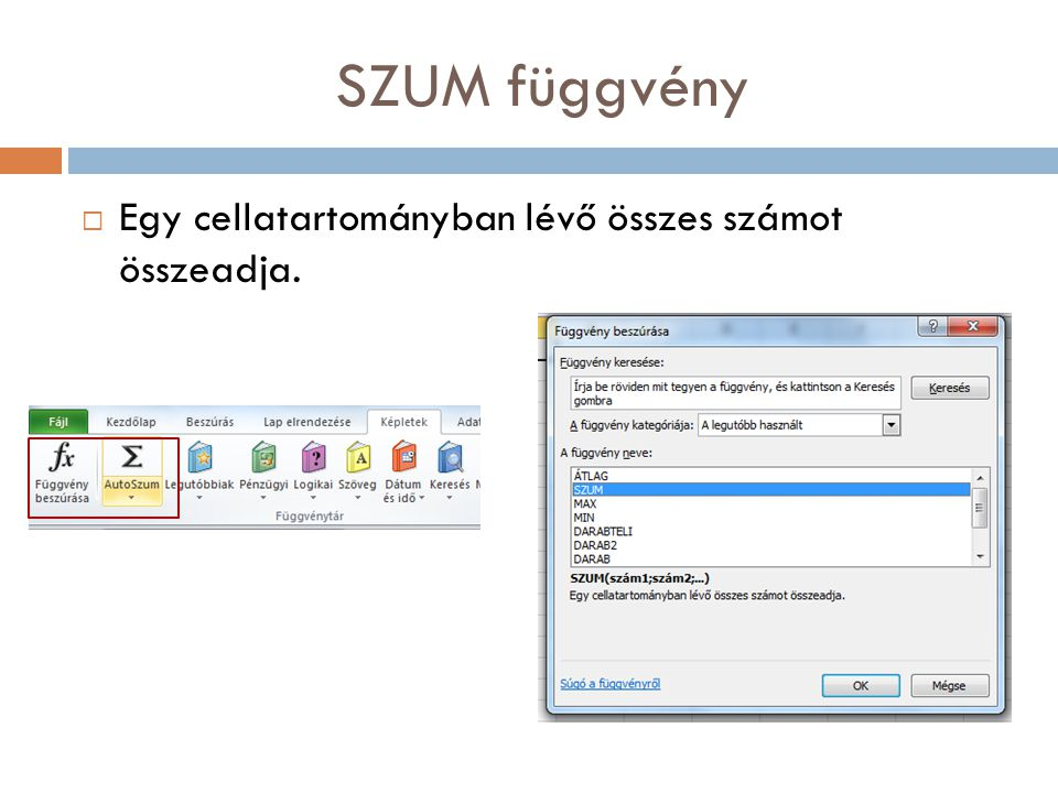 SZUM függvény Egy cellatartományban lévő összes számot összeadja.