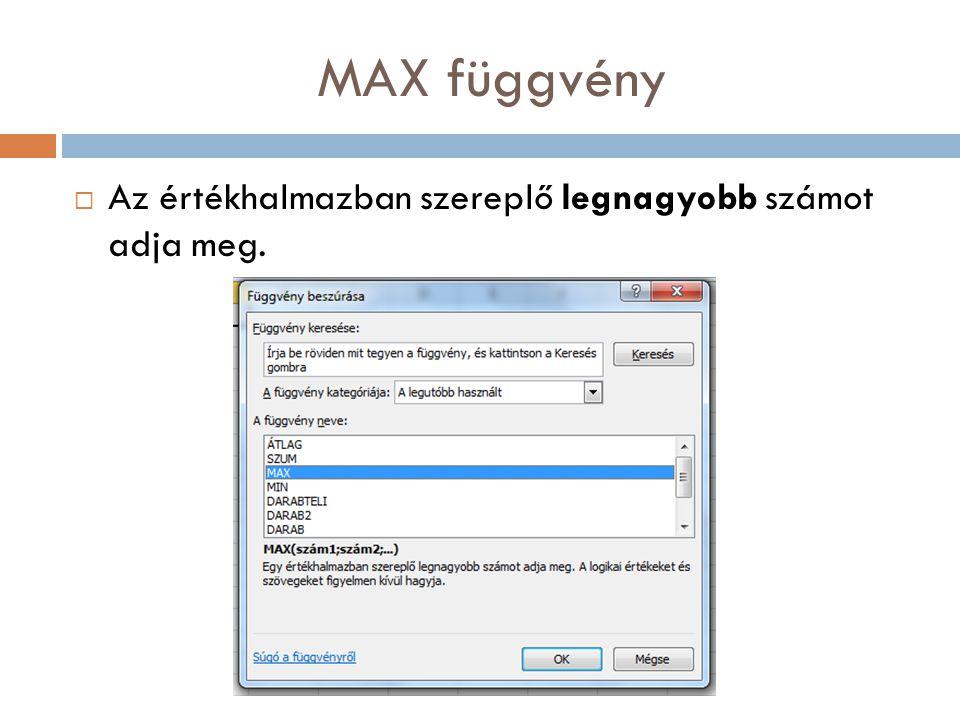 MAX függvény Az értékhalmazban szereplő legnagyobb számot adja meg.