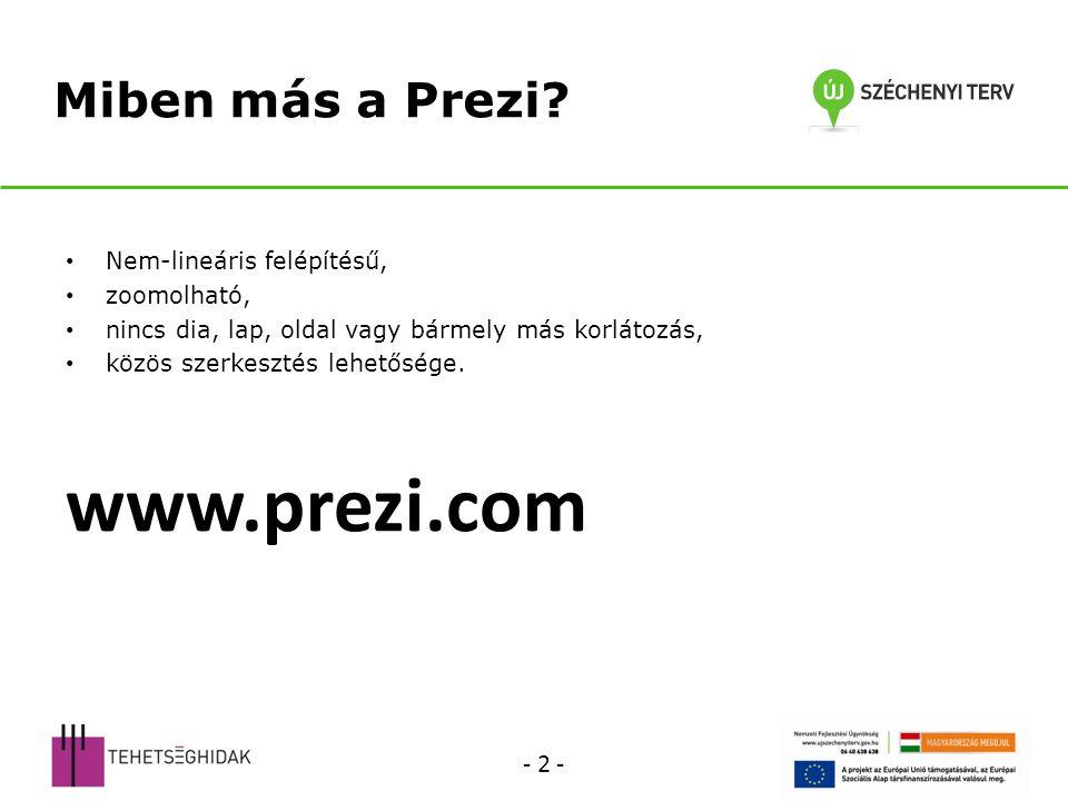 www.prezi.com Miben más a Prezi - 2 - Nem-lineáris felépítésű,