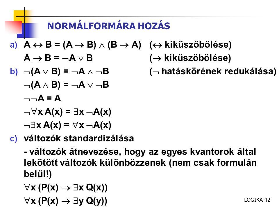 NORMÁLFORMÁRA HOZÁS A  B = (A  B)  (B  A) ( kiküszöbölése) A  B = A  B ( kiküszöbölése)