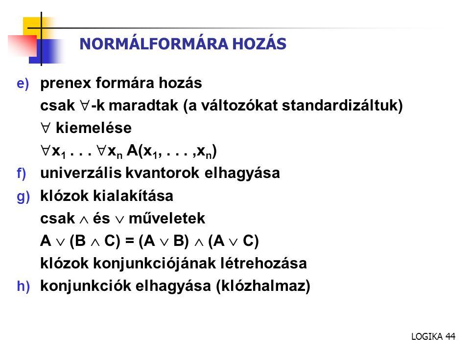 NORMÁLFORMÁRA HOZÁS prenex formára hozás. csak -k maradtak (a változókat standardizáltuk)  kiemelése.
