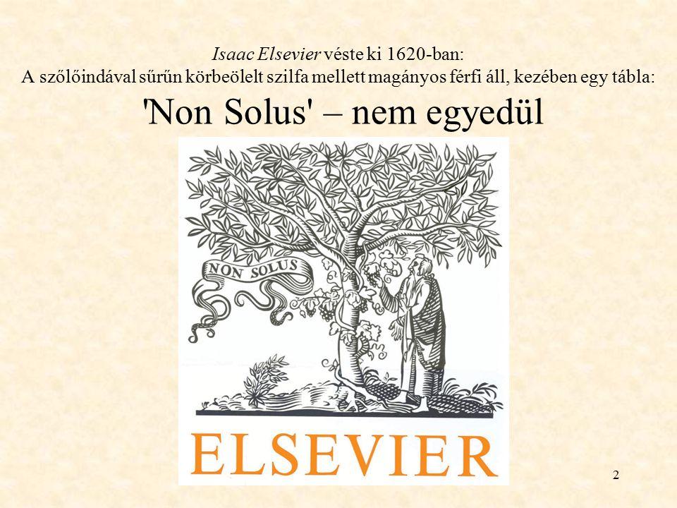 Isaac Elsevier véste ki 1620-ban: A szőlőindával sűrűn körbeölelt szilfa mellett magányos férfi áll, kezében egy tábla: Non Solus – nem egyedül