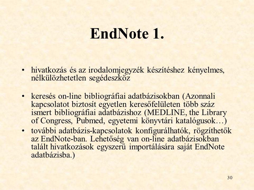 EndNote 1. hivatkozás és az irodalomjegyzék készítéshez kényelmes, nélkülözhetetlen segédeszköz.