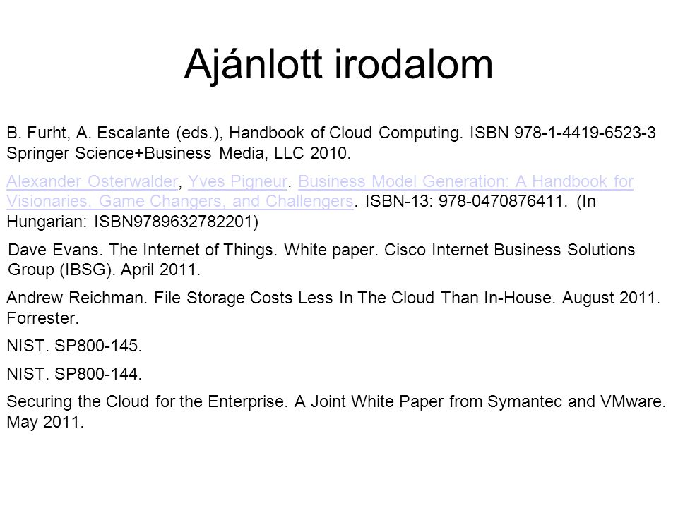 Ajánlott irodalom B. Furht, A. Escalante (eds.), Handbook of Cloud Computing. ISBN 978-1-4419-6523-3 Springer Science+Business Media, LLC 2010.