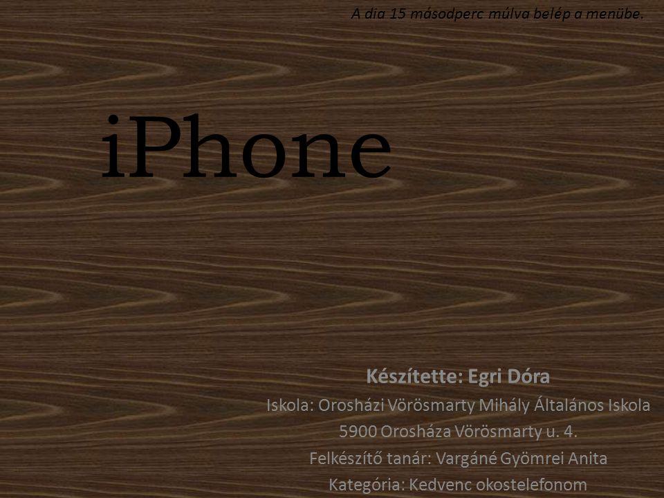 iPhone Készítette: Egri Dóra