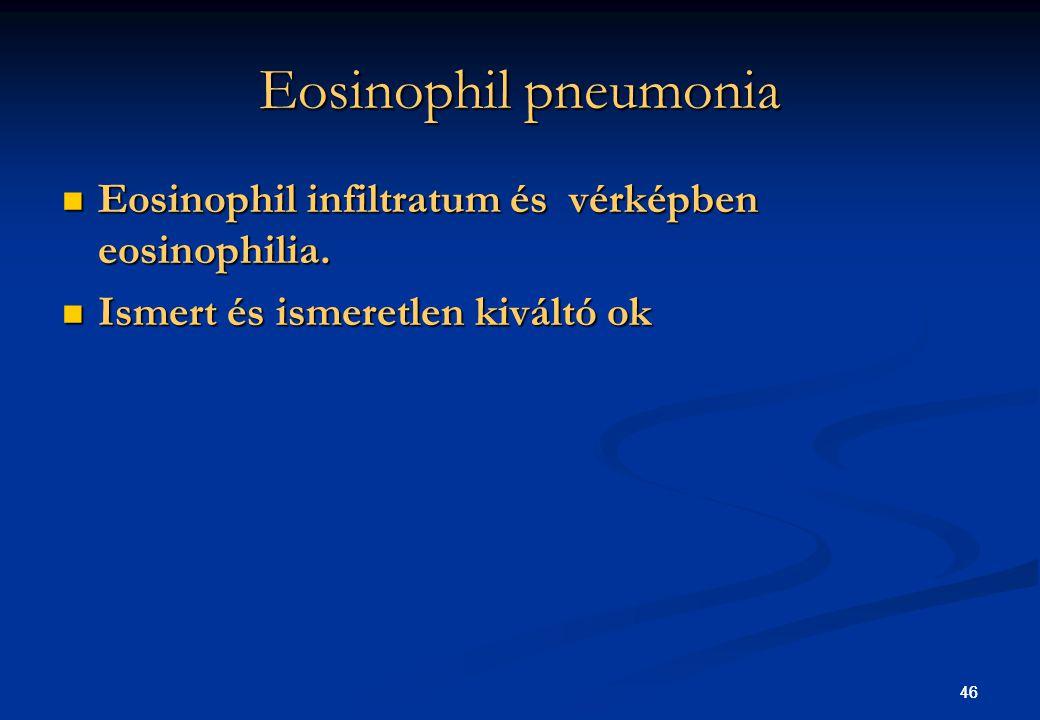 Eosinophil pneumonia Eosinophil infiltratum és vérképben eosinophilia.