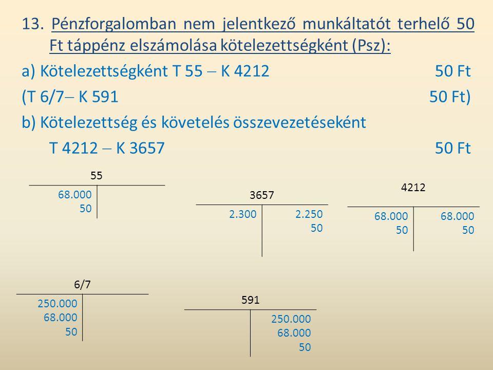 a) Kötelezettségként T 55  K 4212 50 Ft (T 6/7 K 591 50 Ft)