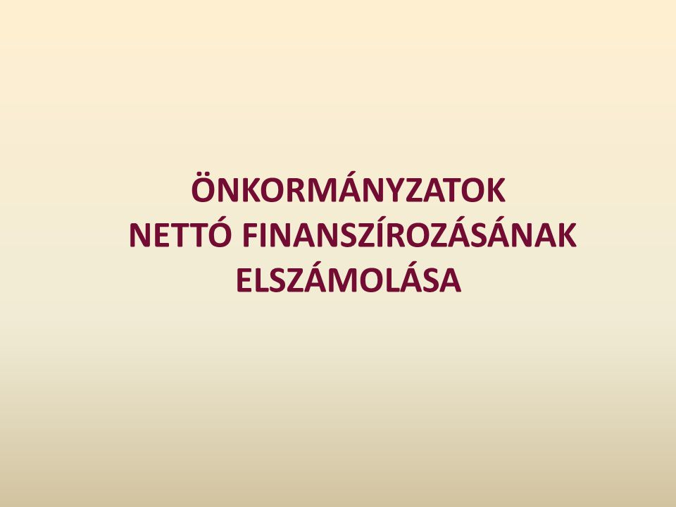 Önkormányzatok Nettó FINANSZÍROZÁSÁNAK ELSZÁMOLÁSA