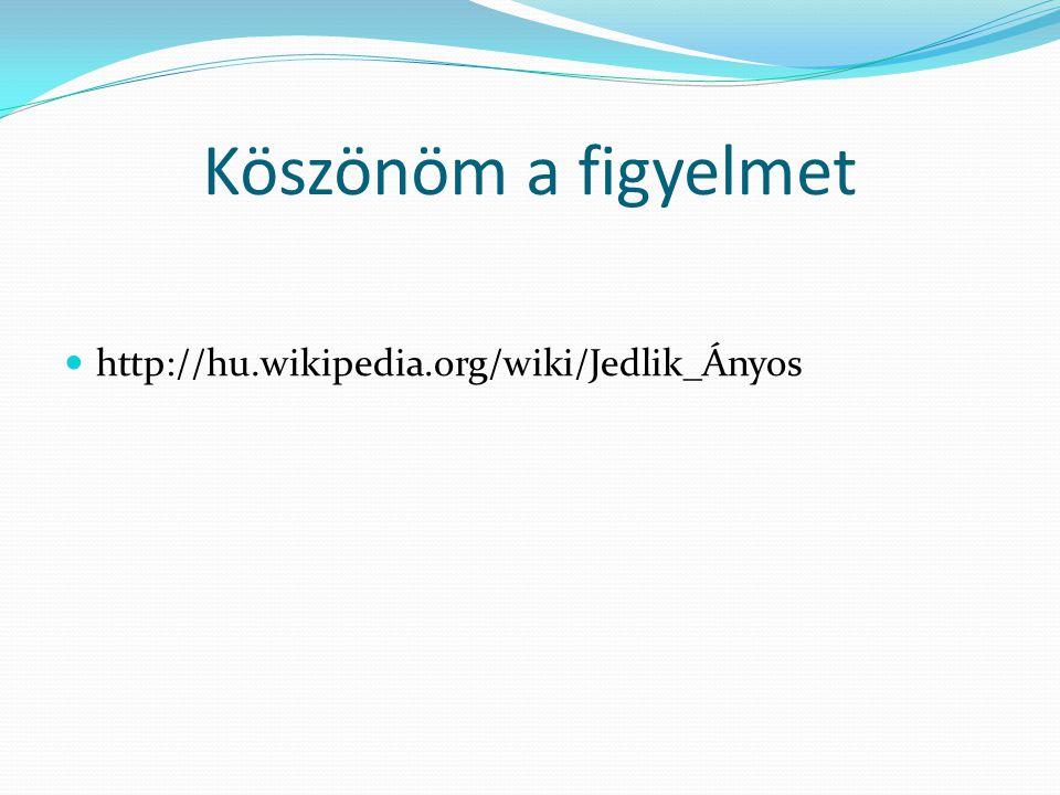Köszönöm a figyelmet http://hu.wikipedia.org/wiki/Jedlik_Ányos