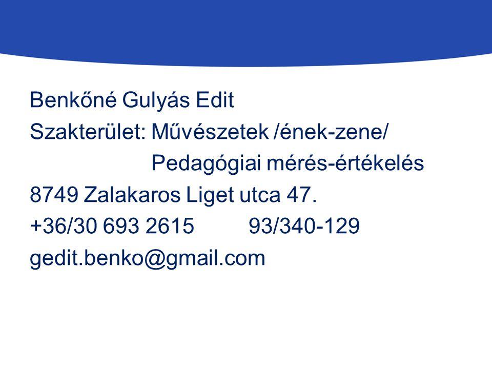 Benkőné Gulyás Edit Szakterület: Művészetek /ének-zene/ Pedagógiai mérés-értékelés 8749 Zalakaros Liget utca 47.