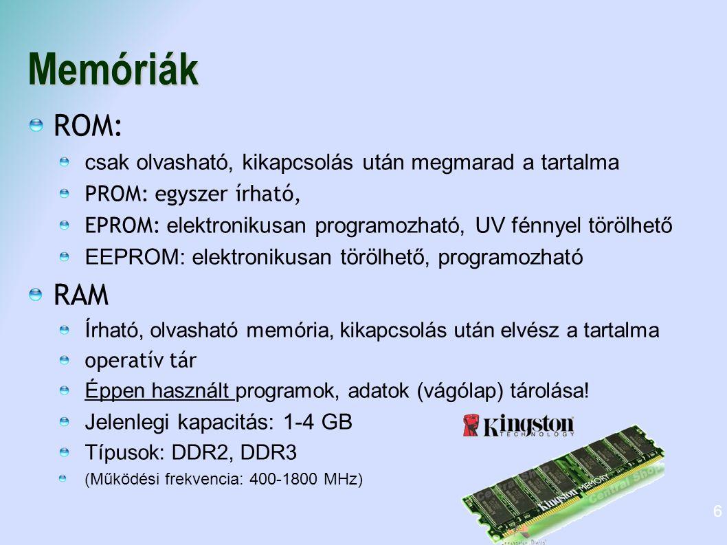 Memóriák ROM: RAM csak olvasható, kikapcsolás után megmarad a tartalma