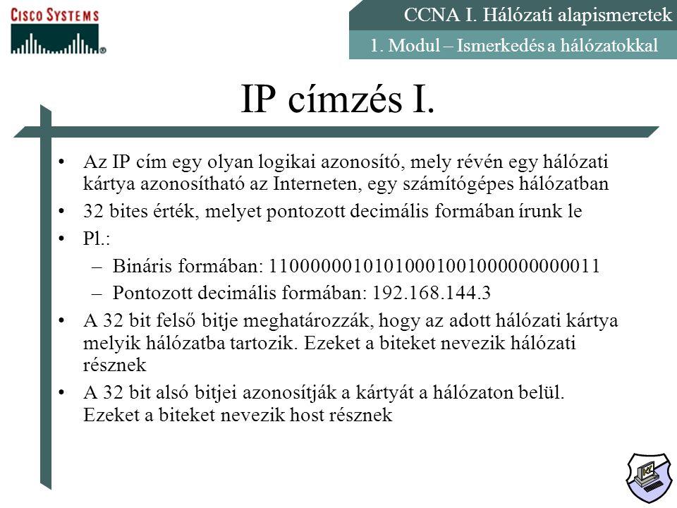 IP címzés I. Az IP cím egy olyan logikai azonosító, mely révén egy hálózati kártya azonosítható az Interneten, egy számítógépes hálózatban.