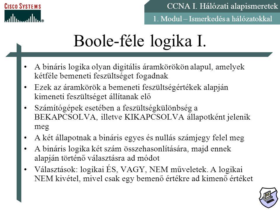 Boole-féle logika I. A bináris logika olyan digitális áramkörökön alapul, amelyek kétféle bemeneti feszültséget fogadnak.