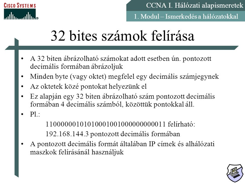 32 bites számok felírása A 32 biten ábrázolható számokat adott esetben ún. pontozott decimális formában ábrázoljuk.