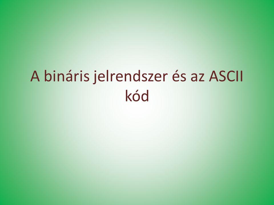 A bináris jelrendszer és az ASCII kód