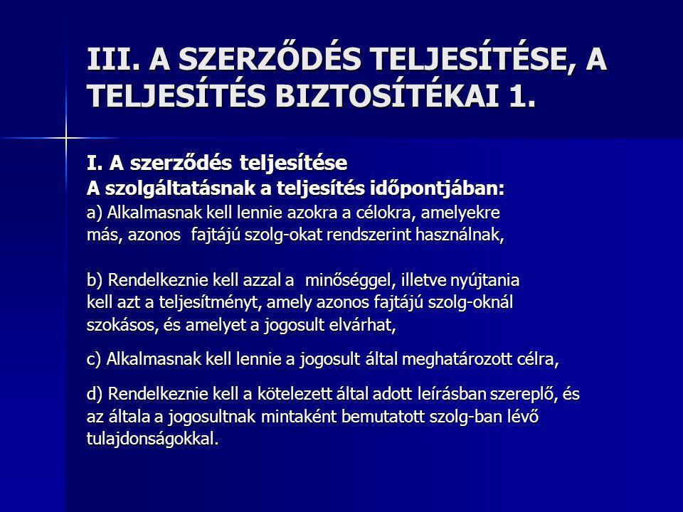 III. A SZERZŐDÉS TELJESÍTÉSE, A TELJESÍTÉS BIZTOSÍTÉKAI 1.