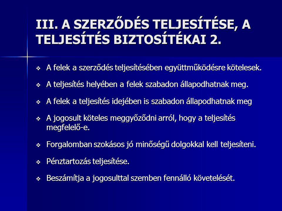 III. A SZERZŐDÉS TELJESÍTÉSE, A TELJESÍTÉS BIZTOSÍTÉKAI 2.