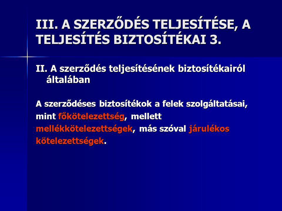 III. A SZERZŐDÉS TELJESÍTÉSE, A TELJESÍTÉS BIZTOSÍTÉKAI 3.