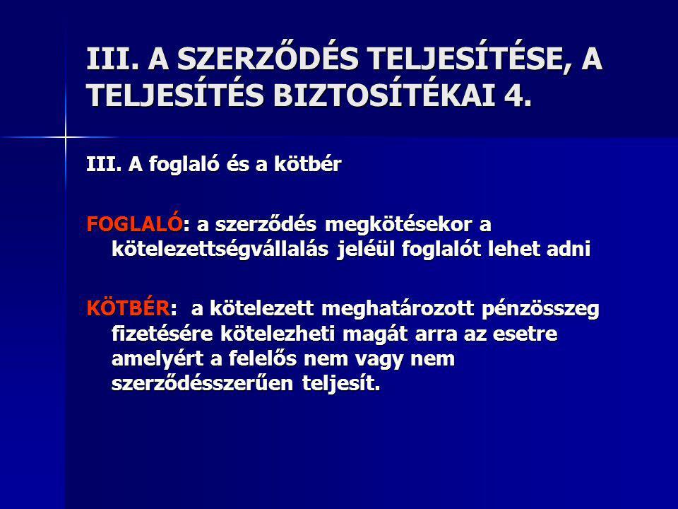 III. A SZERZŐDÉS TELJESÍTÉSE, A TELJESÍTÉS BIZTOSÍTÉKAI 4.