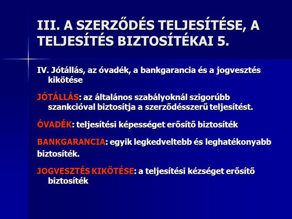 III. A SZERZŐDÉS TELJESÍTÉSE, A TELJESÍTÉS BIZTOSÍTÉKAI 5.