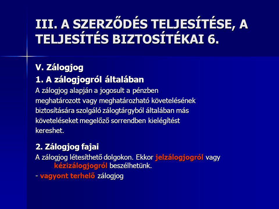 III. A SZERZŐDÉS TELJESÍTÉSE, A TELJESÍTÉS BIZTOSÍTÉKAI 6.
