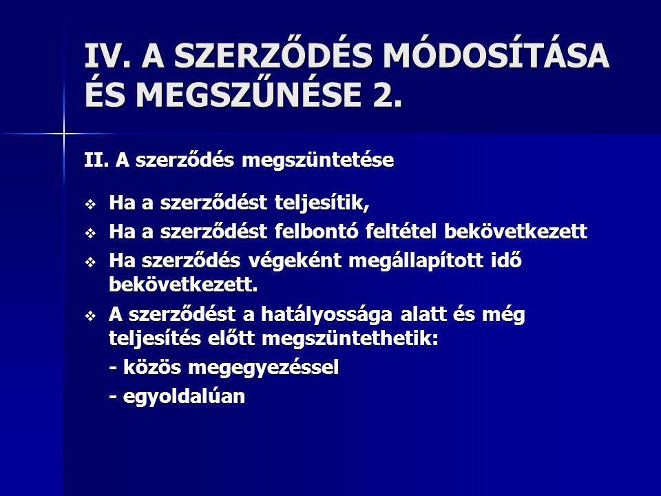 IV. A SZERZŐDÉS MÓDOSÍTÁSA ÉS MEGSZŰNÉSE 2.