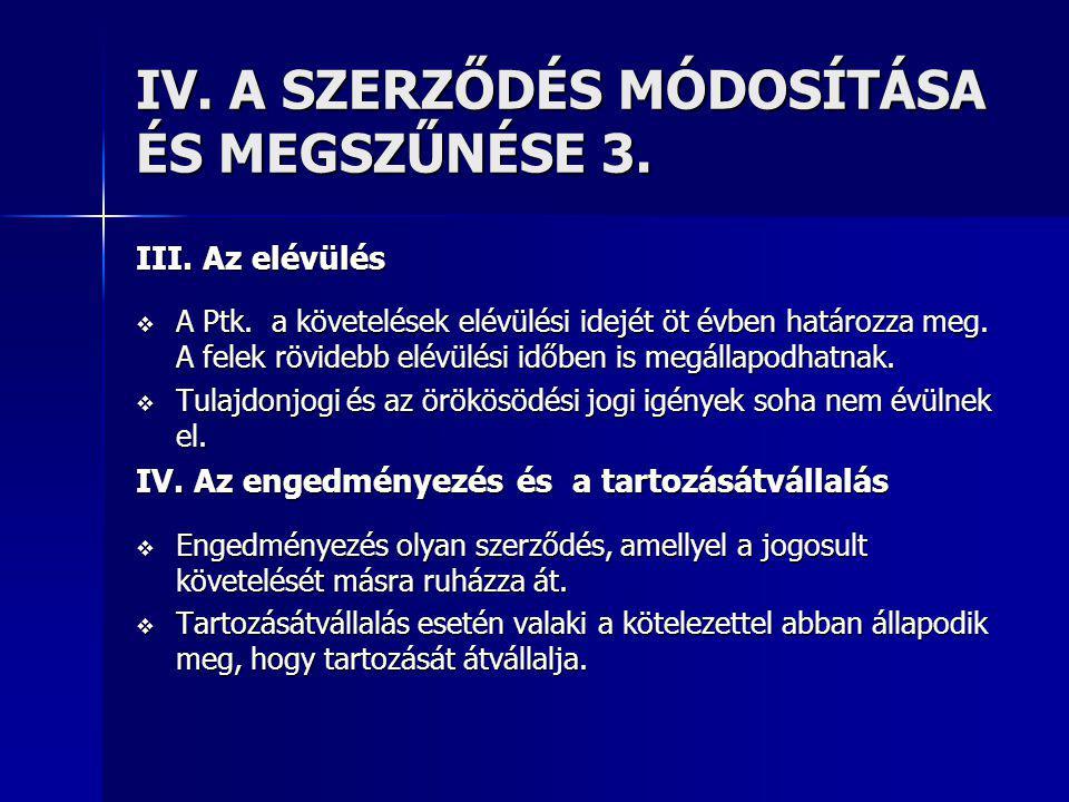 IV. A SZERZŐDÉS MÓDOSÍTÁSA ÉS MEGSZŰNÉSE 3.
