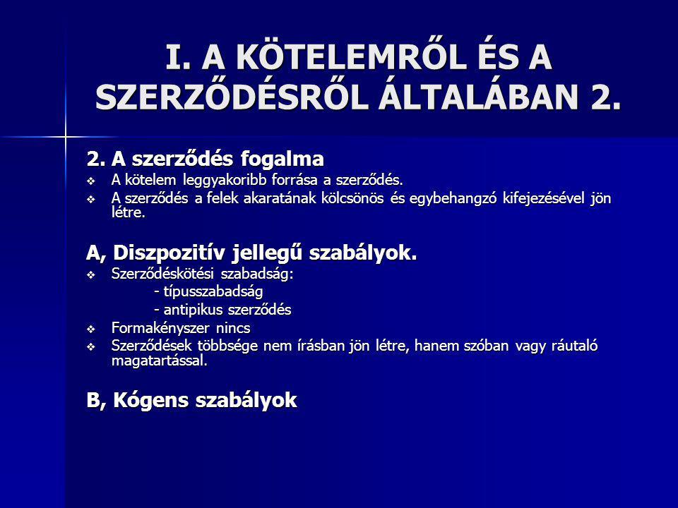 I. A KÖTELEMRŐL ÉS A SZERZŐDÉSRŐL ÁLTALÁBAN 2.